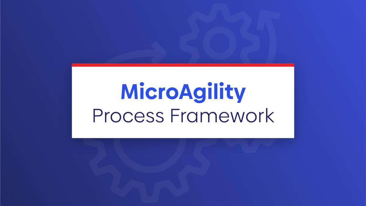 MicroAgility Process Framework